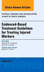 Evidence-Based Treatment Guidelines for Treating Injured Workers, an Issue of Physical Medicine and Rehabilitation Clinics of North America : The Clinics: Internal Medicine - Gary M. Franklin