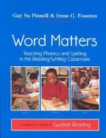 Word Matters : Teaching Phonics and Spelling in the Reading/Writing Classroom - Gay Su Pinnell