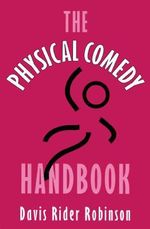 The Physical Comedy Handbook - David Rider Robinson