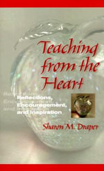 Teaching from the Heart : Reflections, Encouragement, and Inspiration - Sharon M. Draper