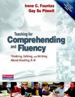 Teaching for Comprehending and Fluency : Thinking, Talking, and Writing about Reading, K-8 - Irene C Fountas