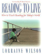 Reading to Live : How to Teach Reading for Today's World - Lorraine Wilson