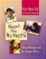About the Authors : Writing Workshop With Our Youngest Writers - Katie Wood Ray