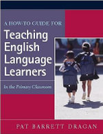 A How-to Guide for Teaching English Language Learners : In the Primary Classroom - Pat Barrett Dragan