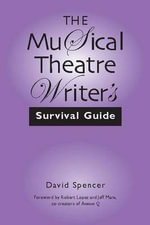 The Musical Theatre Writer's Survival Guide - David Spencer