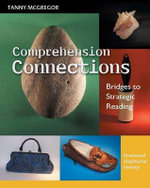 Comprehension Connections : Bridges to Strategic Reading - Tanny McGregor