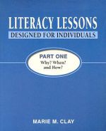 Literacy Lessons Designed for Individuals : Part One: Why? When? and How? - Marie M Clay