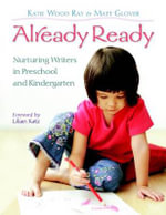 Already Ready : Nurturing Writers in Preschool and Kindergarten - Katie Wood Ray