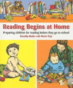 Reading Begins at Home : Preparing Children Before They Go to School - Dorothy Butler