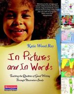 In Pictures and in Words : Teaching the Qualities of Good Writing Through Illustration Study - Katie Wood Ray