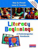 Literacy Beginnings : A Prekindergarten Handbook - Gay Su Pinnell