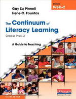The Continuum of Literacy Learning, Grades PreK-2 : A Guide to Teaching - Gay Su Pinnell