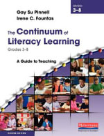 The Continuum of Literacy Learning, Grades 3-8 : A Guide to Teaching - Gay Su Pinnell