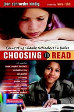 Choosing to Read : Connecting Middle Schoolers to Books - Joan S Kindig