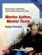 Mentor Author, Mentor Texts : Short Texts, Craft Notes, and Practical Classroom Uses - Ralph Fletcher