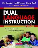 Dual Language Instruction from A to Z : Practical Guidance for Teachers and Administrators - Else Hamayan