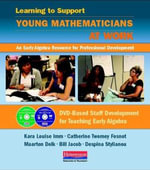 Learning to Support Young Mathematicians at Work : An Early Algebra Resource for Professional Development - Kara Louise Imm