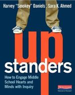 Upstanders : How to Engage Middle School Hearts and Minds with Inquiry - Harvey Daniels