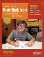 Mastering the Basic Math Facts in Multiplication and Division : Strategies, Activities & Interventions to Move Students Beyond Memorization - Susan O'Connell