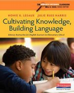 Cultivating Knowledge, Building Language : Literacy Instruction for English Learners in Elementary School - PhD Nonie K Lesaux