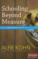 Schooling Beyond Measure and Other Unorthodox Essays about Education - Alfie Kohn, Etc