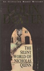 The Silent World of Nicholas Quinn : An Inspector Morse Mystery : Book 3 - Colin Dexter