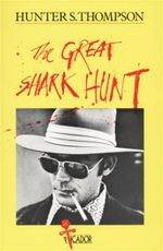 The Great Shark Hunt : Picador Books - Hunter S. Thompson