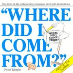 Where Did I Come From? :  A Guide for Children and Parents - Peter Mayle
