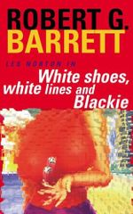 White Shoes, White Lines and Blackie : A Les Norton Novel 6 - Robert G. Barrett