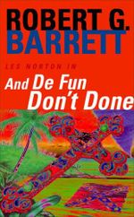 And De Fun Don't Done : A Les Norton Novel 7 - Robert G. Barrett