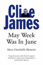 May Week Was in June : Unreliable Memoirs III - Clive James