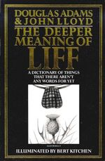 The Deeper Meaning of Liff : A Dictionary of Things There Aren't Words for Yet - Douglas Adams