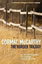 The Border Trilogy  :  All the Pretty Horses; The Crossing; Cities of the Plain - Cormac McCarthy