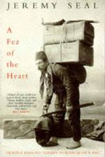 A Fez of the Heart : Travels Through Turkey in Search of a Hat - Jeremy Seal