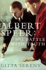 Albert Speer : His Battle with Truth :  His Battle with Truth - Gitta Sereny