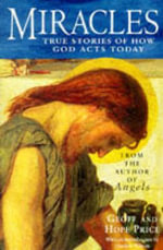 Miracles and Stories of God's Acts Today : True Stories of How God Acts Today - Geoff Price