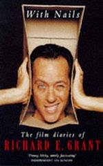 With Nails : The Film Diaries of Richard E.Grant - Richard E. Grant