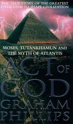 Act of God : Tutankhamun, Moses and the Myth of Atlantis - Graham Phillips