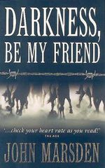 Darkness, Be My Friend : Tomorrow : Book 4 - John Marsden