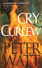 Cry of the Curlew : Bird / Duffy Series : Book 1 - Peter Watt
