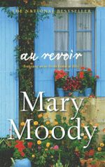 Au Revoir :  Running Away from Home at Fifty - Mary Moody
