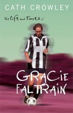 The Life and Times of Gracie Faltrain - Cath Crowley