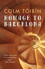 Homage to Barcelona - Colm Toibin
