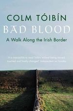Bad Blood : A Walk Along the Irish Border - Colm Toibin