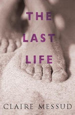 The Last Life - Claire Messud