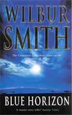 Blue Horizon : The Courtneys Stake Their Claim on the Wilderness of Africa - Wilbur Smith