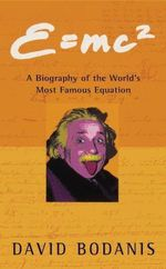 E=mc2: A Biography of the World's Most Famous Equation - David Bodanis