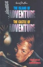 The Island of Adventure and The Castle of Adventure : Adventure Series - Enid Blyton