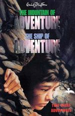 The Mountain of Adventure and the Ship of Adventure - Enid Blyton