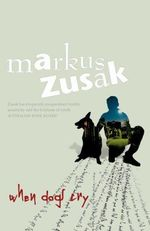 When Dogs Cry - Markus Zusak